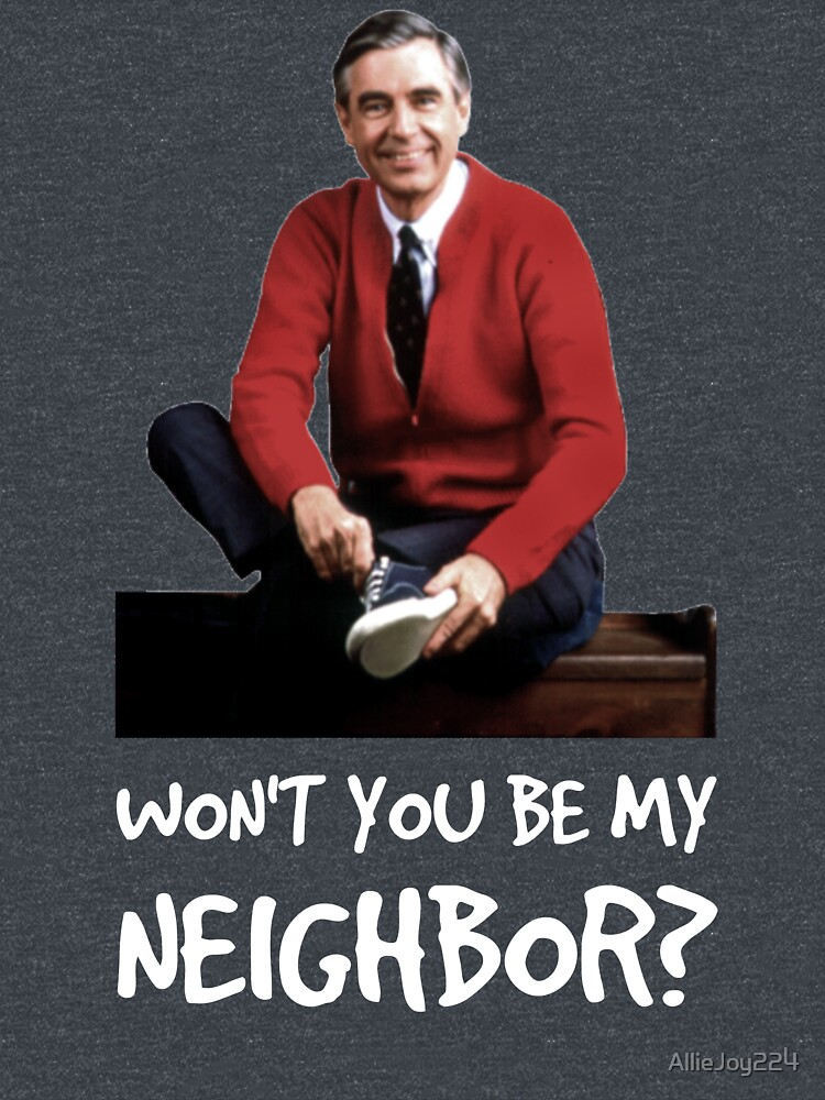 Won't you be my neighbor? by AllieJoy224