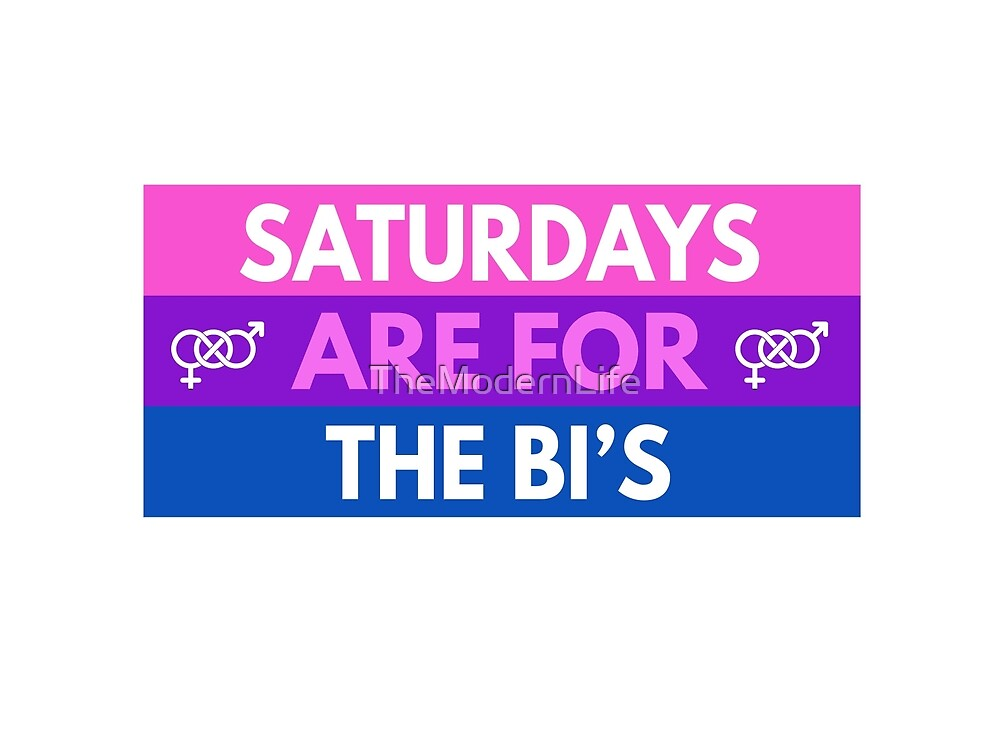 Saturdays are for the Bisexuals by TheModernLife