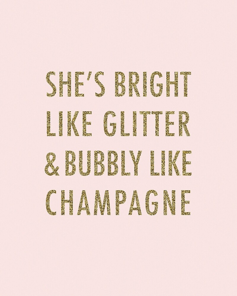 She Is Bright Like Glitter & Bubbly Like Champagne by sweetraindesign