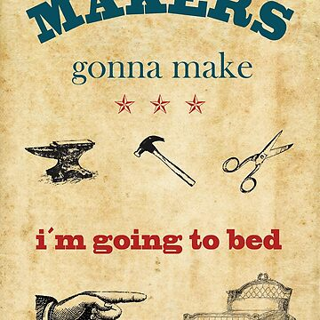 Makers gonna make, i´m going to bed, vintage poster by Alma-Studio