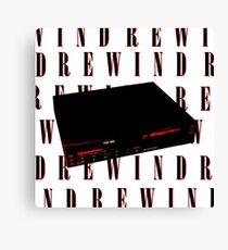 Rewind, rewind, rewind Canvas Print
