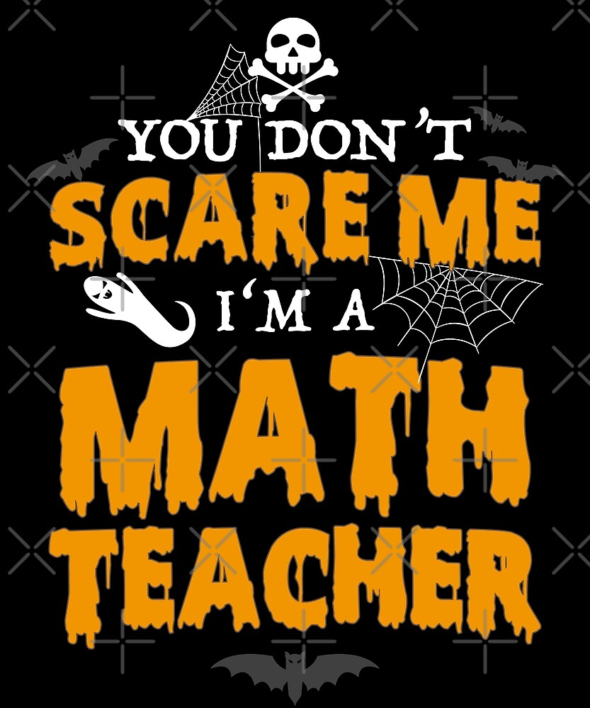 Funny Halloween You Don't Scare Me I'm A Math Teacher by JapaneseInkArt