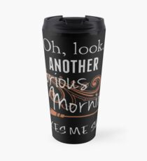 Oh, Look. Another Glorious Morning. Makes Me Sick! Travel Mug