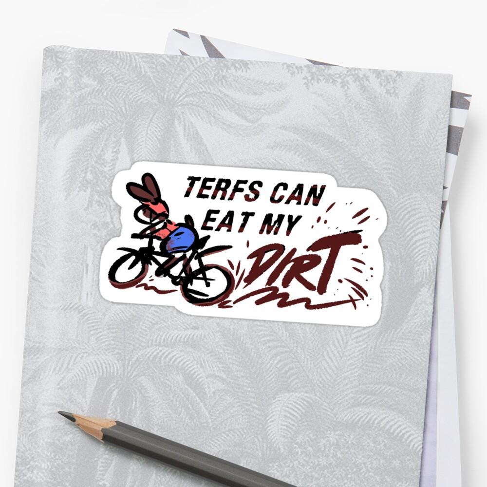 TERFS CAN EAT MY DIRT by TransCyclist