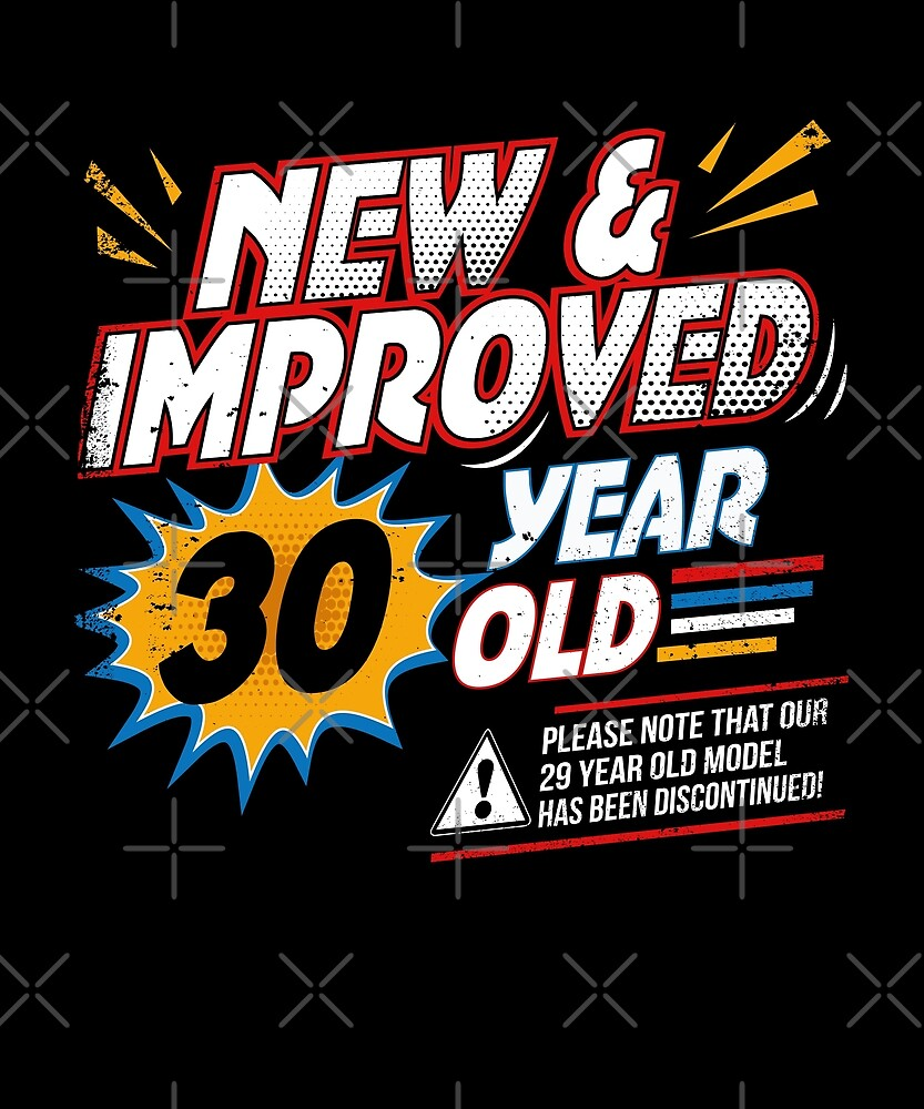 New Improved 30 Yr Old Funny Comic 30th Bday T-Shirt Art by SpecialtyGifts