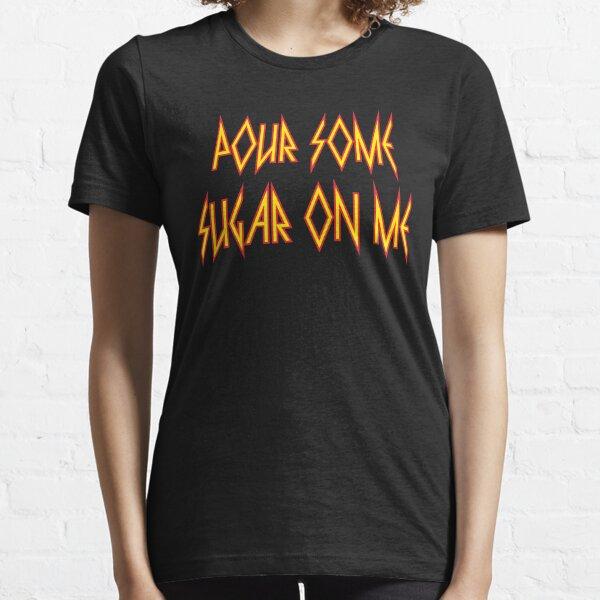 Pour Some Sugar on Me Essential T-Shirt