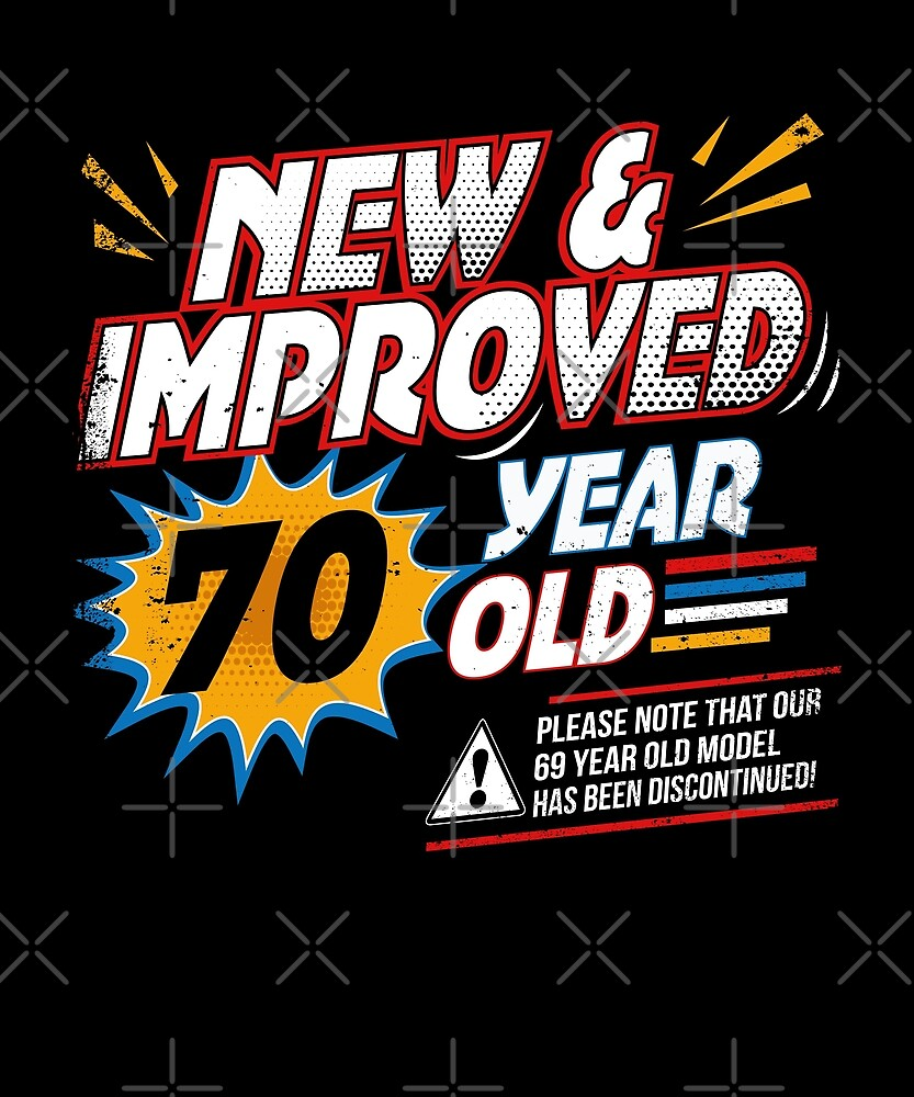 New Improved 70 Yr Old Funny Comic 70th Bday T-Shirt Art by SpecialtyGifts