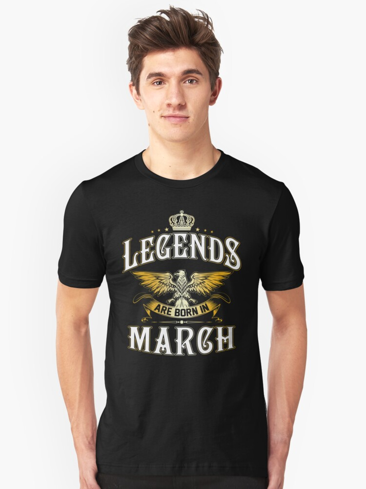 Legends Are Born In March Unisex T-Shirt Front