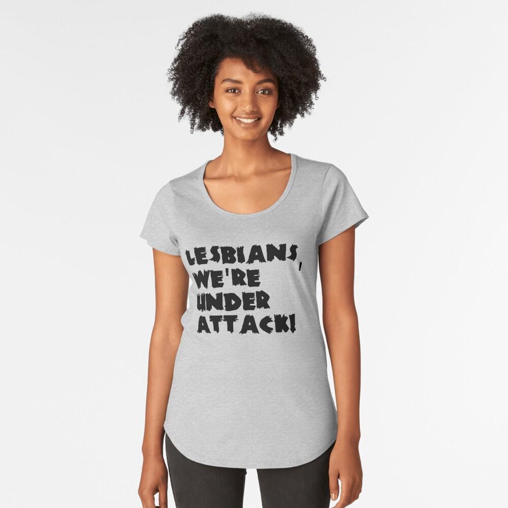 Lesbians, we're under attack!!!! Women's Premium T-Shirt Front