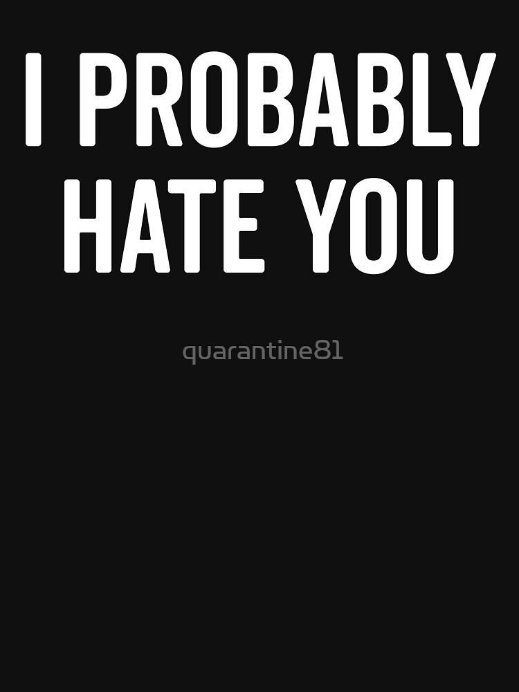 Hate You Funny Quote by quarantine81