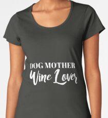 Dog Mother, Wine Lover Women's Premium T-Shirt