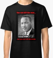 Martin Luther King: Can't Kill The Dream Classic T-Shirt