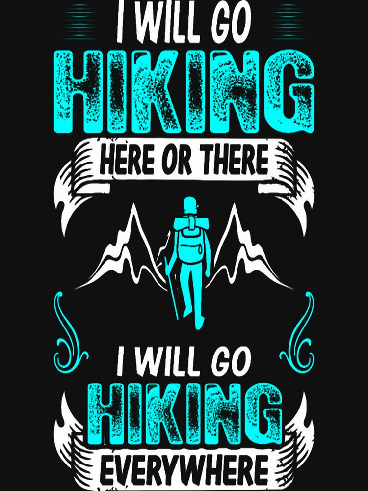 Hiking Here There Everywhere Outdoors Hobby Tshirt by AshleySte