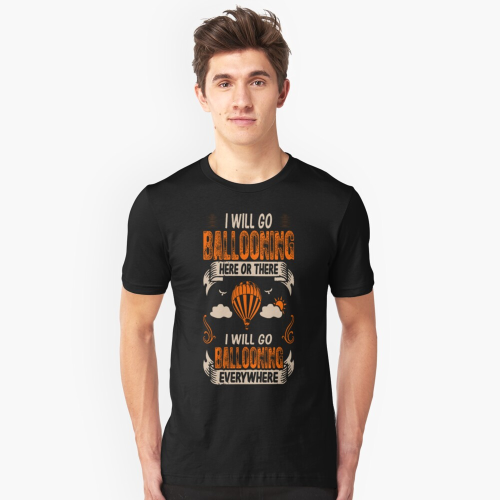 Ballooning Here There Everywhere Outdoors Hobby Unisex T-Shirt Front