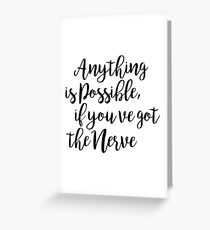 Anything is possible, if you've got the nerve | Quote Greeting Card