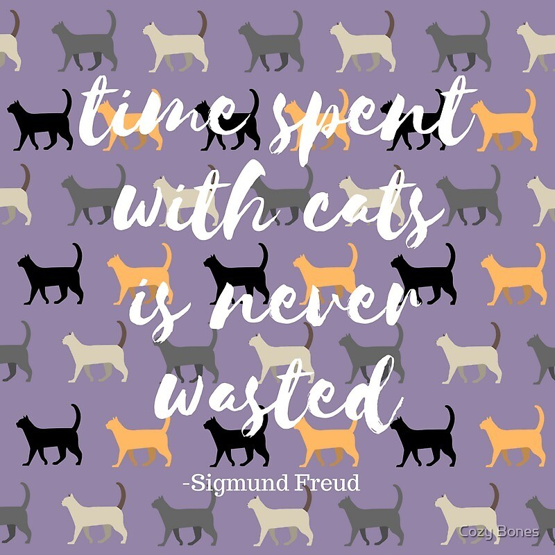 Time Spent With Cats is Never Wasted- Sigmund Freud by Cozy Bones
