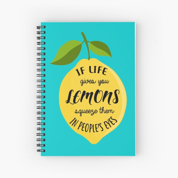 If life gives you lemons squeeze them in people's eyes Spiral Notebook