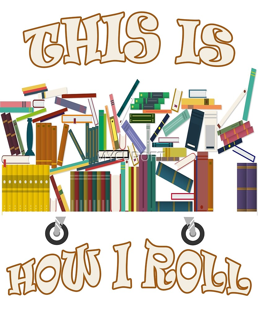 Funny Books Club Librarian Reading How I Roll T-Shirt  by MYCUPOFT