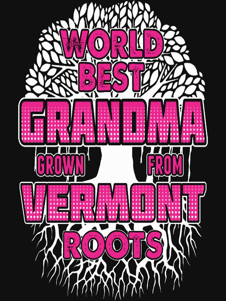 World Best Grandma Grown From Vermont Roots Tshirt by QuintonH