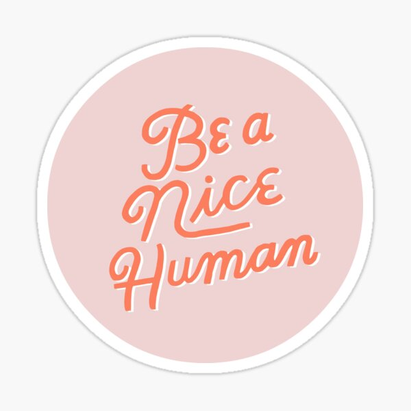 Be a Nice Human Sticker