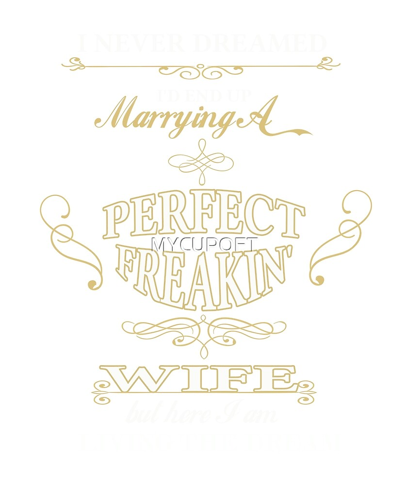 Wedding Anniversary Perfect Wife Birthday Marriage Party Tee  by MYCUPOFT