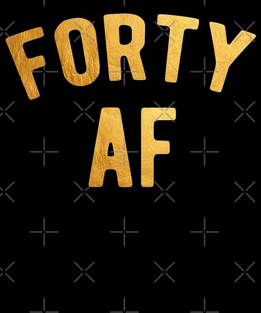 Forty AF Shirt 40th Birthday Shirt by Kimcf