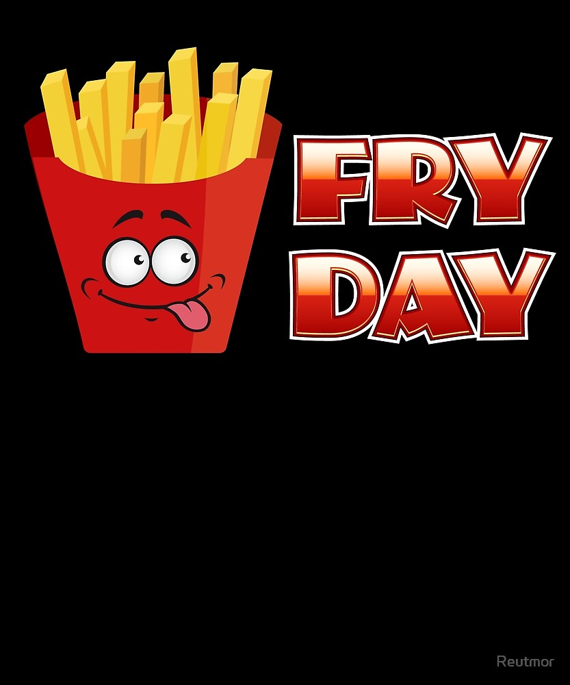 Fry-Day Humor Funny French Fries Food by Reutmor