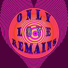 ONLY LOVE REMAINS by TeaseTees