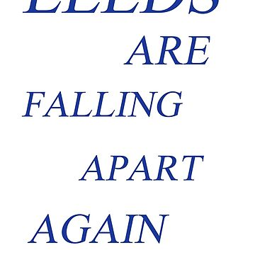 Leeds United - Leeds Are Falling Apart Again by fourthreetee