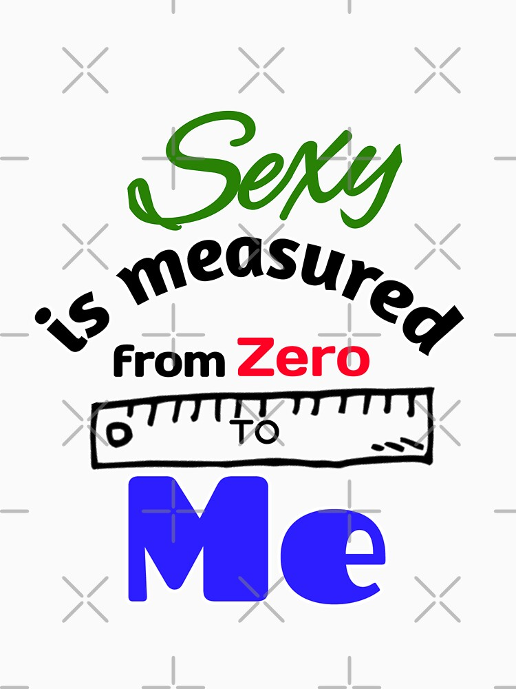 Sexy is measured from zero to me by yakoo21