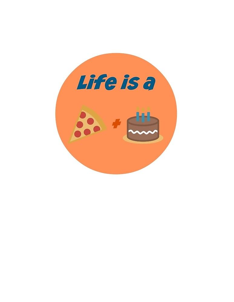"""Life is a """"Pizza Cake"""" by BigHappyHeart"""