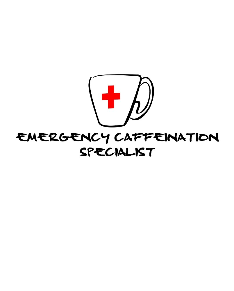 Emergency Caffeination Specialist by LETMEPEEcomic