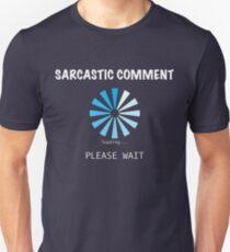 Sarcastic Comment loading Please Wait T-Shirt