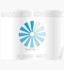 Sarcastic Comment loading Please Wait Poster