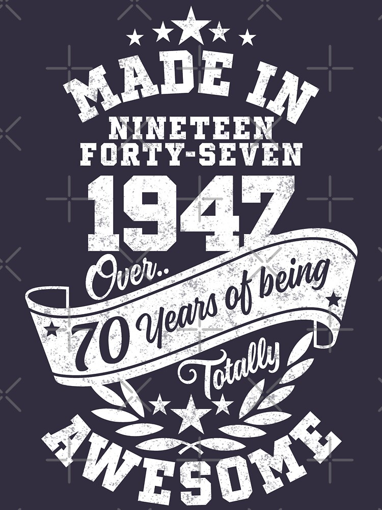 Made in 1947 - Over 70 Years Of Being Totally Awesome by Purakushi