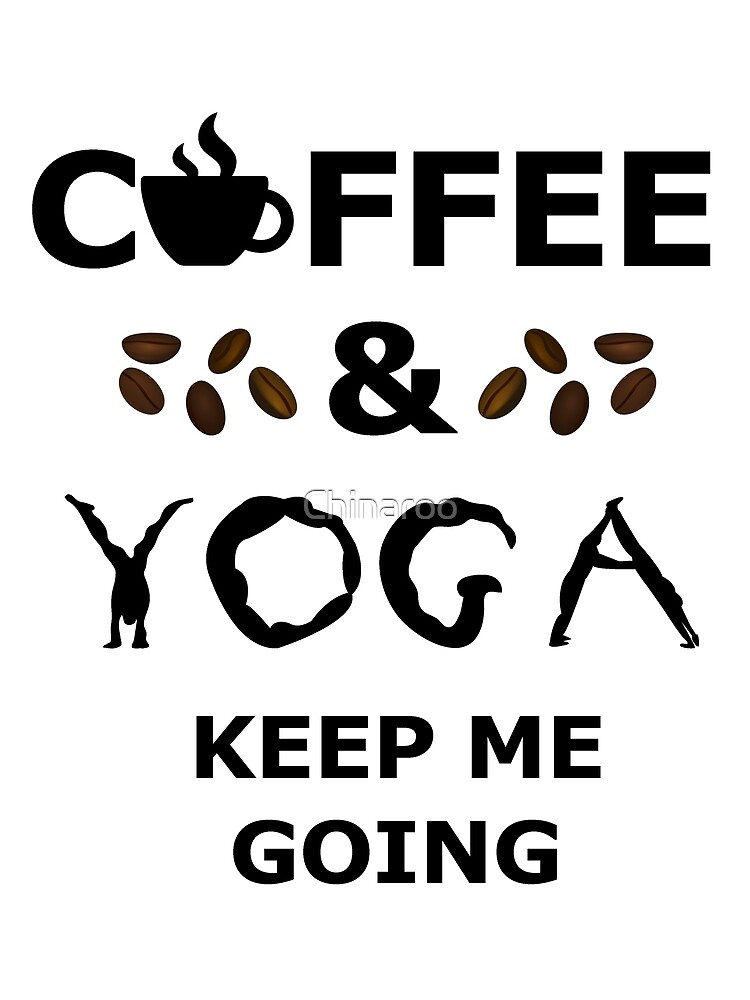 Coffee and Yoga keep me going, funny drink tea gift t shirts by Chinaroo