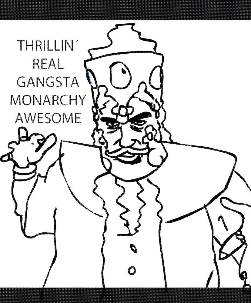 THRILLIN' REAL GANGSTA MONARCHY AWESOME by Larra