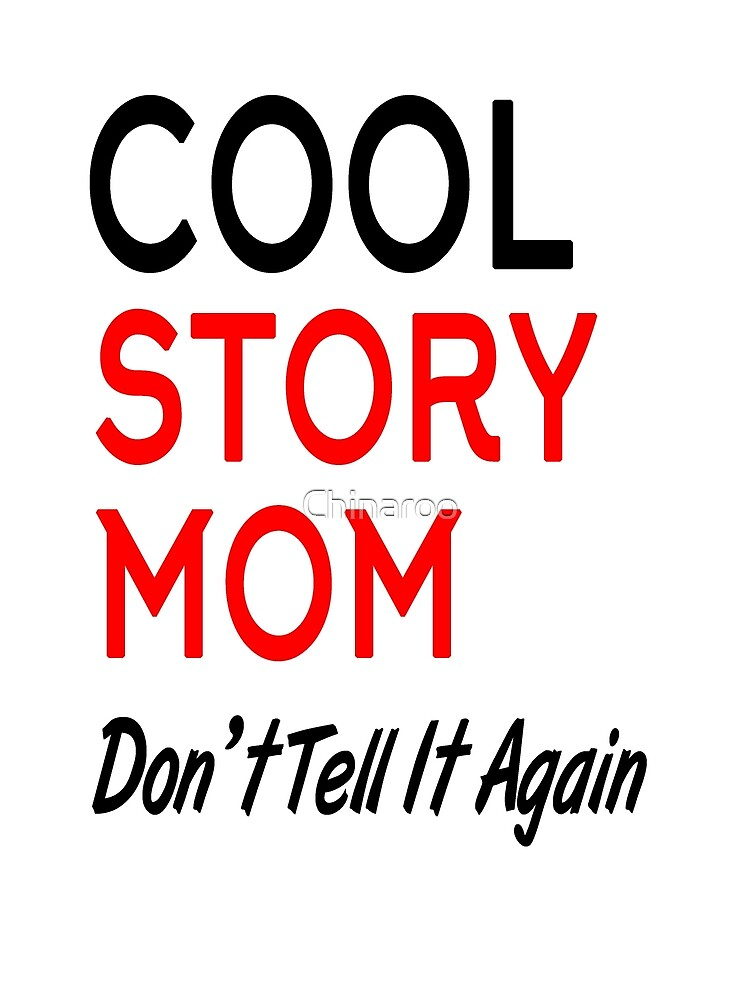 Cool story Mom don't tell it again, funny mother t shirts gift by Chinaroo