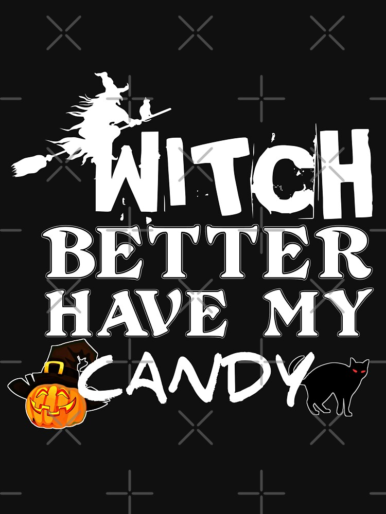 Witch Better Have My Candy - Halloween by yakoo21