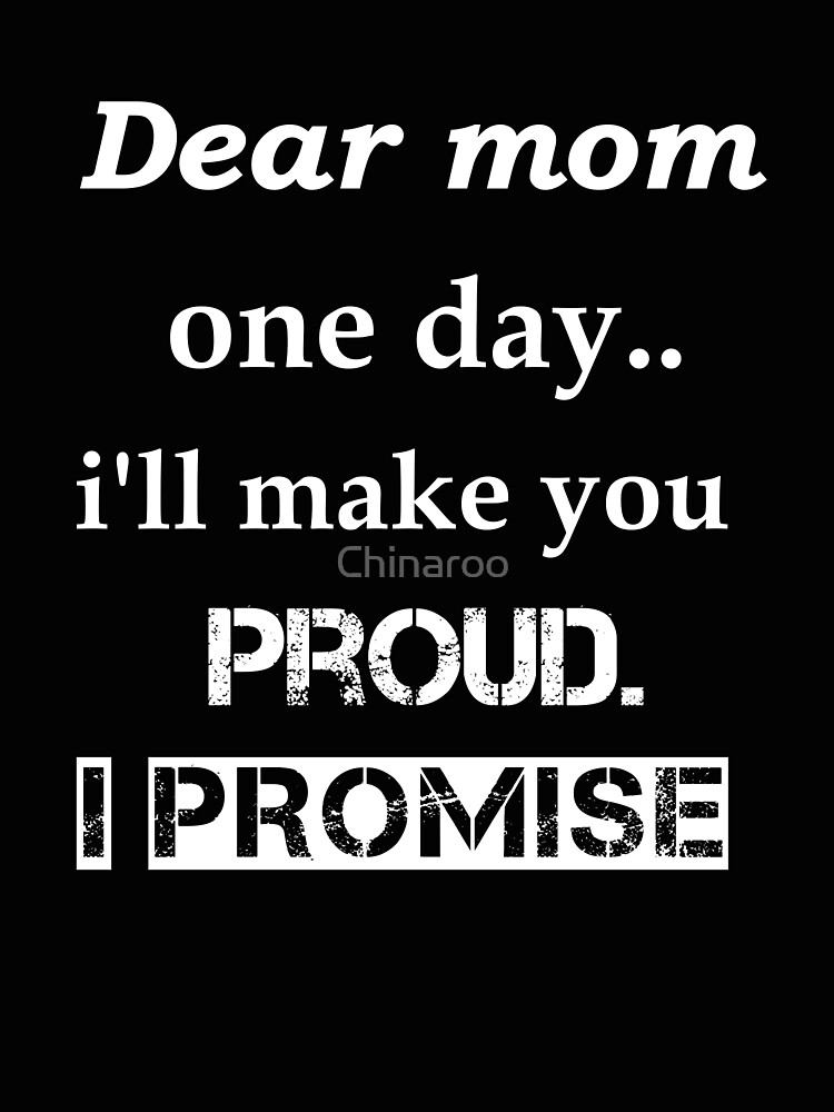 Dear Mom proud I promise, mother gift son daughter b day shirts by Chinaroo