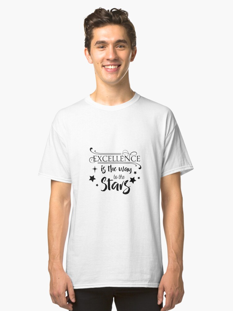 Excellence is the way to the stars Classic T-Shirt Front