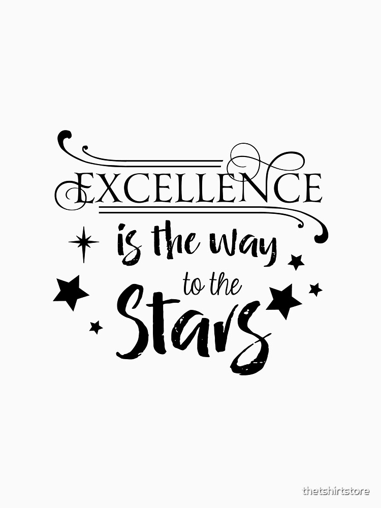 Excellence is the way to the stars by thetshirtstore