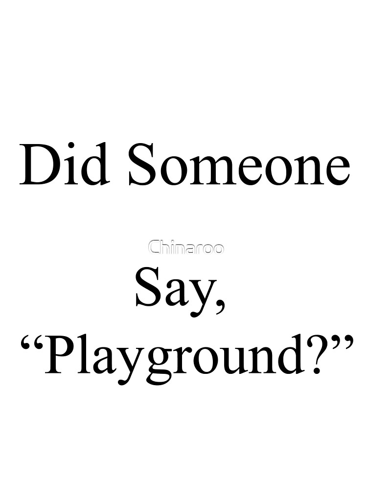 did someone say Playground, funny sports gift t shirts by Chinaroo