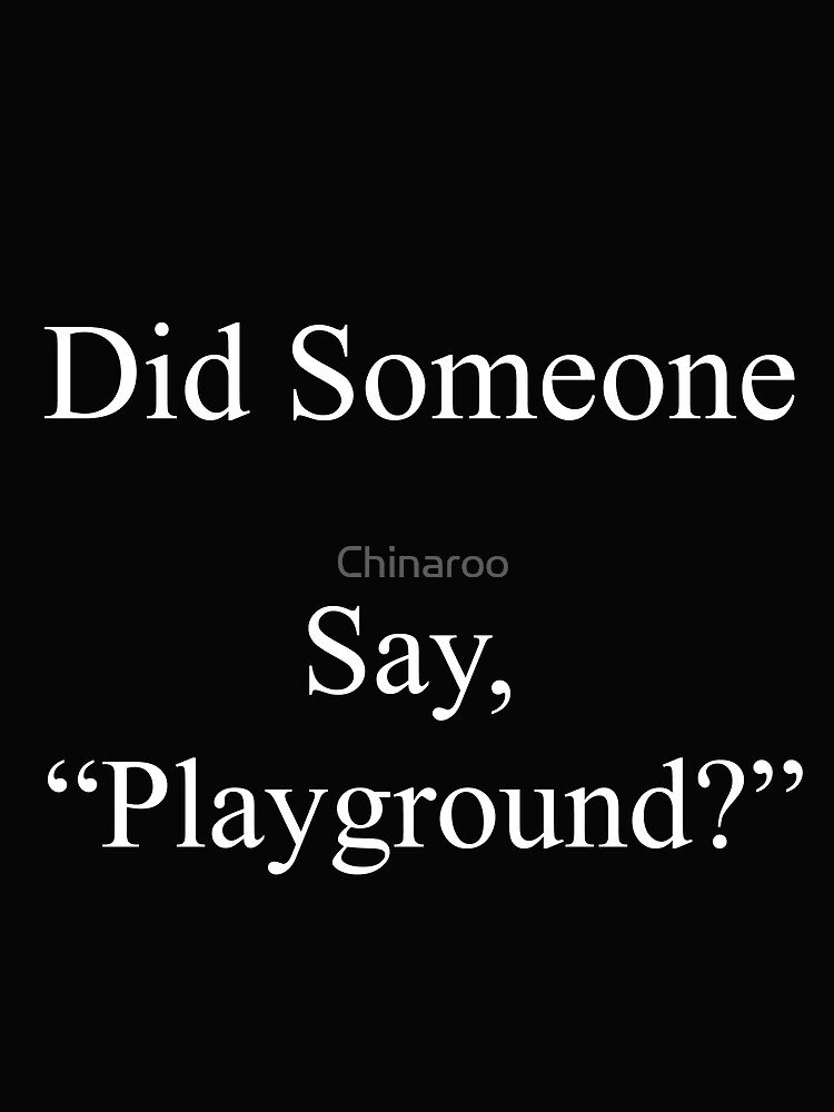 funny playground sports, playing quote gift t shirts by Chinaroo