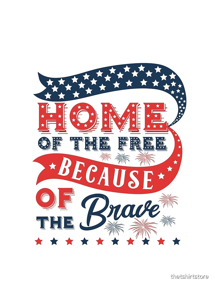 Home of the free because of the brave by thetshirtstore