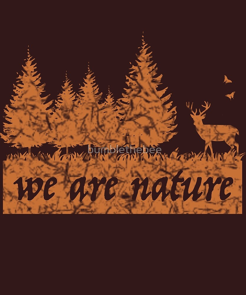 we are nature by bumblethebee