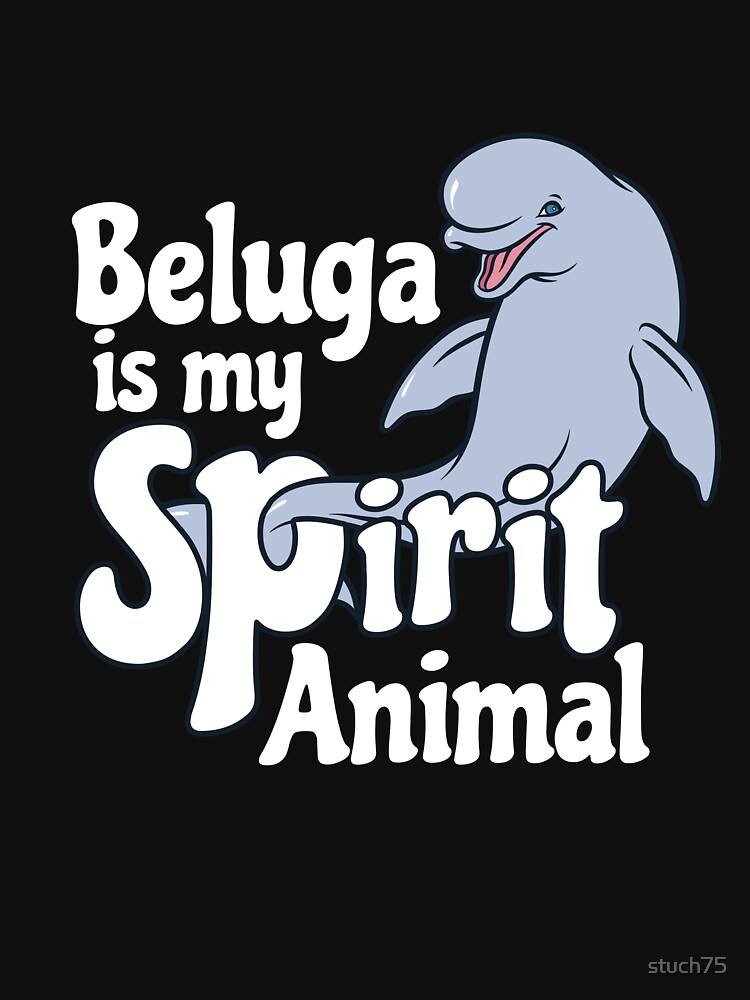 Beluga Is My Spirit Animal by stuch75