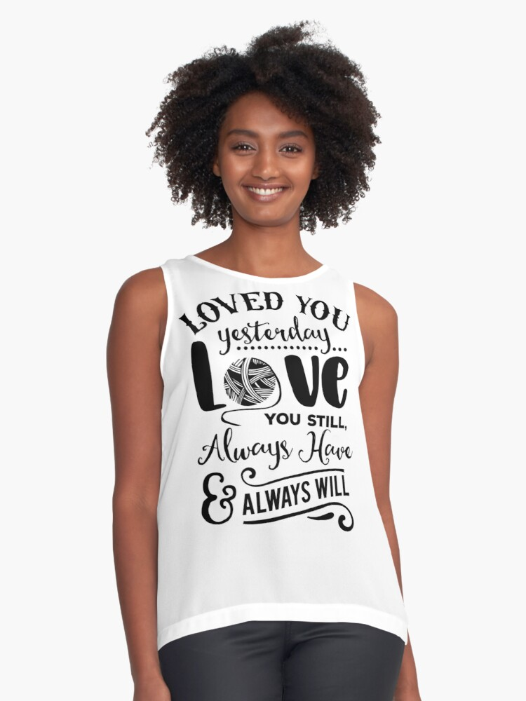 Loved you yesterday Love you still Always have Always will Contrast Tank Front