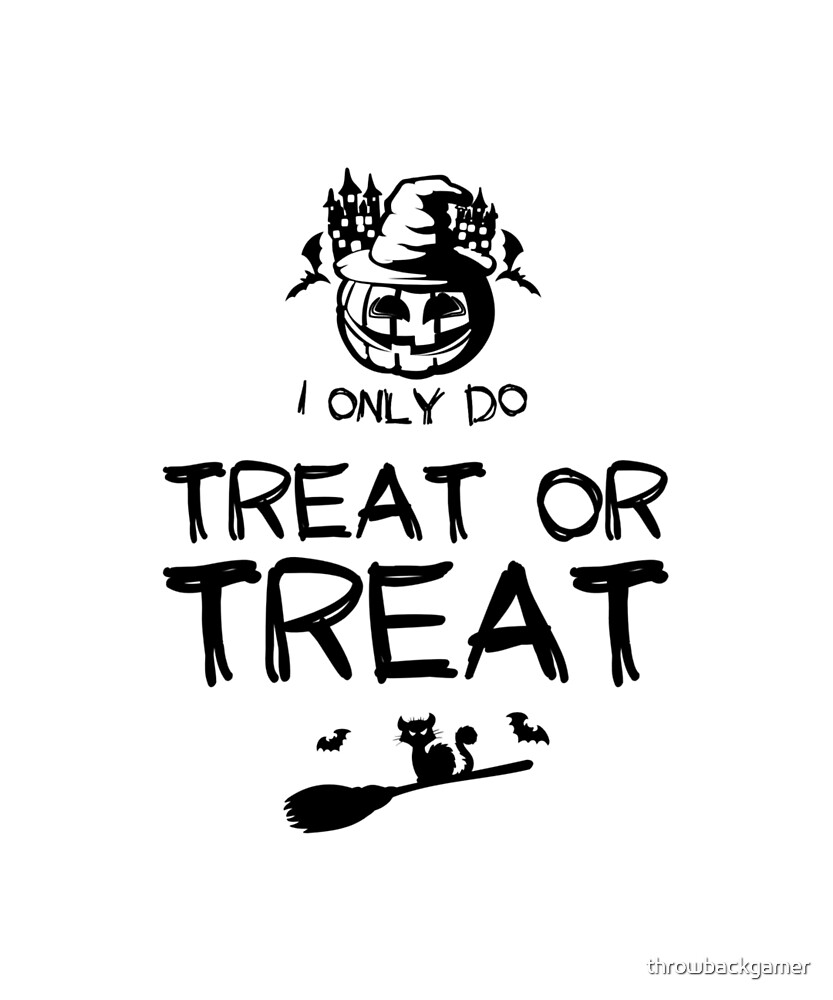 I Only Do Treat or Treat Funny Halloween Gift Idea Black Text by throwbackgamer