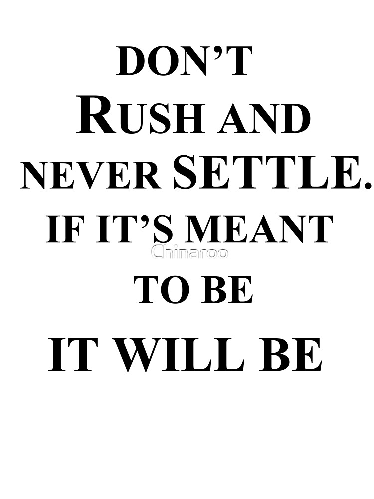 don't rush and never settle if it's meant to be it will be quote gift by Chinaroo